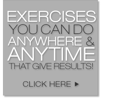 Exercises you can do anywhere and anytime that give results!