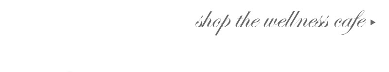 Shop the Wellness Cafe